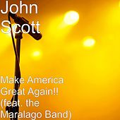 Play & Download Make America Great Again!! (feat. the Maralago Band) by John Scott | Napster