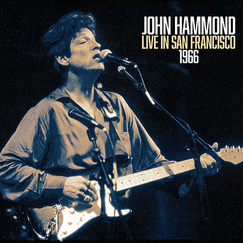 John Hammond Live In San Francisco 1966 (Live) by John Hammond, Jr.