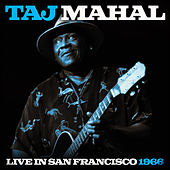 Play & Download Taj Mahal Live In San Francisco 1966 (Live) by Taj Mahal | Napster