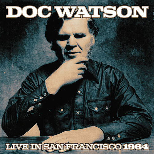 Play & Download Doc Watson Live In San Francisco 1964 by Doc Watson | Napster