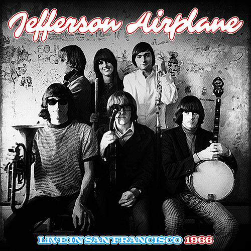 Play & Download Jefferson Airplane Live In San Francisco 1966 by Jefferson Starship | Napster