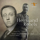 Heirs & Rebels: Music by Ralph Vaughan Williams & Gustav Holst by Various Artists