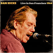 Play & Download Dan Hicks Live In San Francisco 1964 (Live) by Dan Hicks | Napster