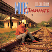Too Cold At Home by Mark Chesnutt