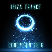Ibiza Trance Sensation 2016 by Various Artists