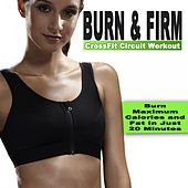 Burn & Firm Crossfit Circuit Workout (Burn Maximum Calories and Fat in Just 20 Minutes) & DJ Mix (Music for Aerobics, Pumpin' Cardio Power, Crossfit, Plyo, Piyo, Barré, Routine, Sculpting, Abs, Butt, Lean, Slim Down Fitness Workout) by Various Artists