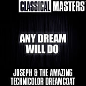Play & Download Classical Masters: Any Dream Will Do by Joseph and The Amazing Technicolor Dreamcoat | Napster
