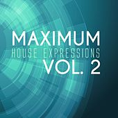 Maximum House Expressions, Vol. 2 by Various Artists