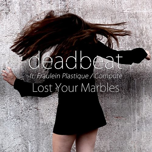 Play & Download Lost Your Marbles (feat. Fräulein Plastique & Compute) by Deadbeat | Napster