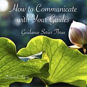 Play & Download How to Communicate with Your Guides: Guidance Series Three by Deborah Koan | Napster