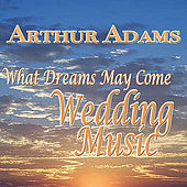 Play & Download What Dreams May Come, Wedding Music by Arthur Adams (2) | Napster