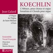 Play & Download Koechlin: L Abbaye pour choeur et orgue - Sonatines et Chorals pour orgue by Ensemble Vocal Français | Napster