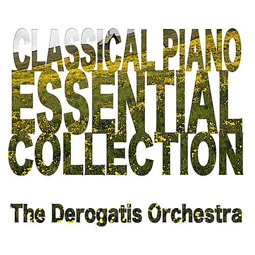 Play & Download Classical Piano: The Essential Collection by The DeRogatis Orchestra | Napster