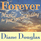 Play & Download Forever, Music for Your Special Wedding by Diane Douglas | Napster