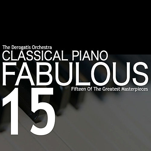 Play & Download Classical Piano: Fabulous 15 by The DeRogatis Orchestra | Napster
