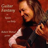 Guitar Fantasy In Spain And Italy by Robert Wetzel