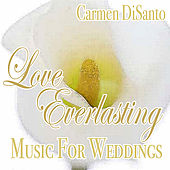 Play & Download Love Everlasting, Music for Weddings by Carmen DiSanto | Napster