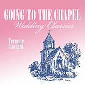 Play & Download Going To the Chapel, Wedding Classics by Terrance Buchard | Napster
