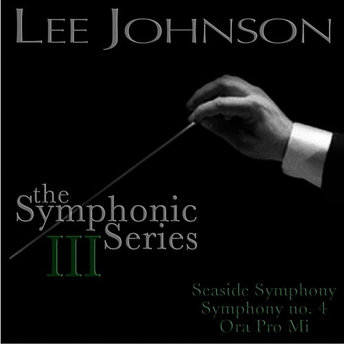 Johnson: The Symphonic Series III: Symphony No. 4: Seaside Symphony / Ora Pro Mi by London Symphony Orchestra