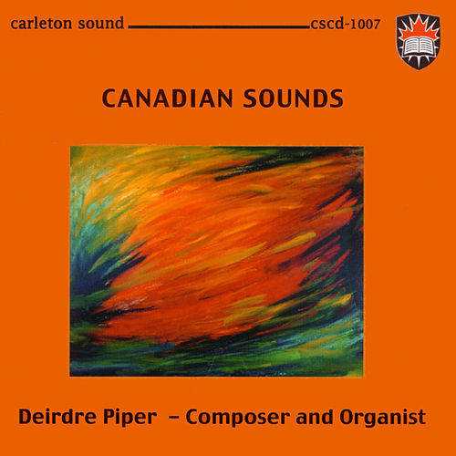Play & Download Canadian Sounds: Deirdre Piper - composer and organist by Various Artists | Napster