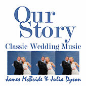 Play & Download Our Story, Classic Wedding Music by James McBride | Napster
