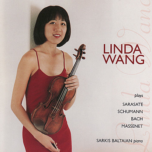 Linda Wang Plays Sarasate, Schumann, Bach, Massenet by Linda Wang