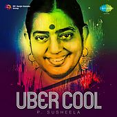 Play & Download Uber Cool - P. Susheela by P. Susheela | Napster