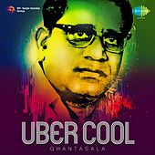 Play & Download Uber Cool - Ghantasala by Ghantasala | Napster