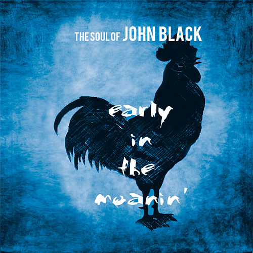 Early in the Moanin' by The Soul Of John Black