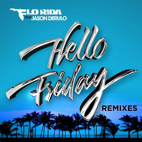 Hello Friday (feat. Jason Derulo) (Remixes) by Flo Rida