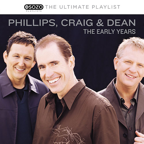 Play & Download The Ultimate Playlist - The Early Years by Phillips, Craig & Dean | Napster