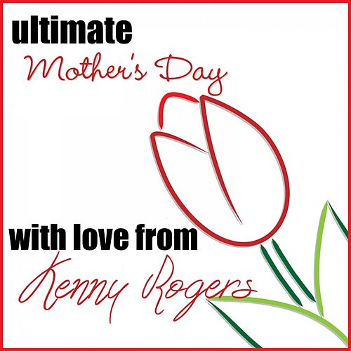 Play & Download Ultimate Mother's Day: With Love from Kenny Rogers by Kenny Rogers | Napster