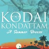 Play & Download Kodai Kondattam (A Summer Breeze) by Various Artists | Napster