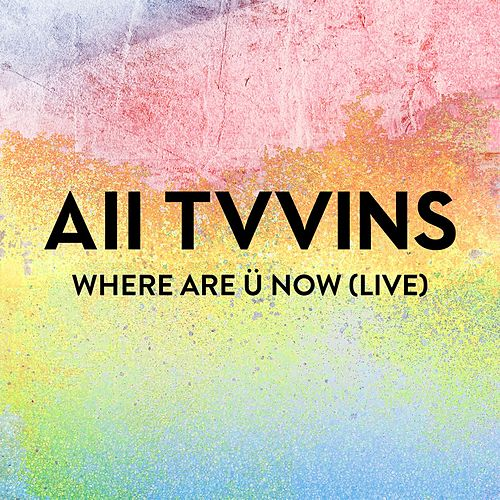 Where Are Ü Now (Live) by All Tvvins