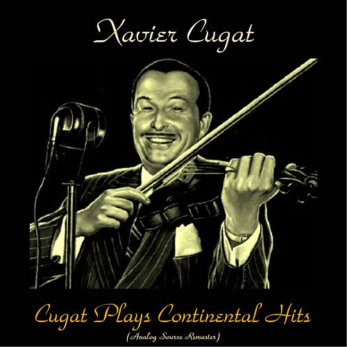 Play & Download Cugat Plays Continental Hits (Analog Source Remaster 2016) by Xavier Cugat | Napster