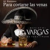 16 Razones para Cortarse las Venas by Mariachi Vargas de Tecalitlan
