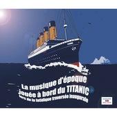 La musique d'époque jouée à bord du Titanic (lors de la fatidique traversée inaugurale) by Various Artists