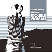 Play & Download Trouble Woman (feat. Roachford) - EP by Dr Rubber Funk | Napster