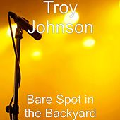 Play & Download Bare Spot in the Backyard by Troy Johnson | Napster
