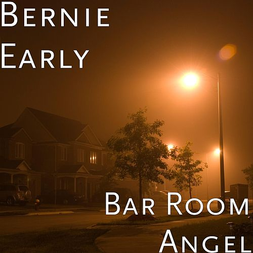 Play & Download Bar Room Angel by Bernie Early | Napster