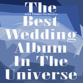 Play & Download The Best Wedding Album In the Universe by The John Palmer Orchestra | Napster