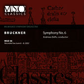 BRUCKNER:  Symphony No. 6 in A major by Milwaukee Symphony Orchestra