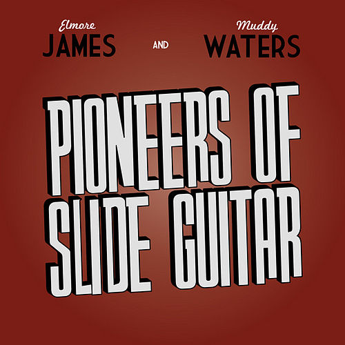 Pioneers of Slide Guitar - Elmore James & Muddy Waters by Various Artists