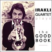 Play & Download Irakli Jazz Band plays The Good Book by Irakli | Napster