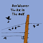 Play & Download The Ax in the Oak by Ben Weaver | Napster