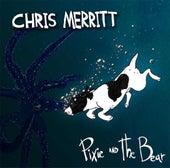 Pixie and the Bear by Chris Merritt