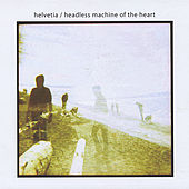 Play & Download Headless Machine of the Heart by Helvetia | Napster