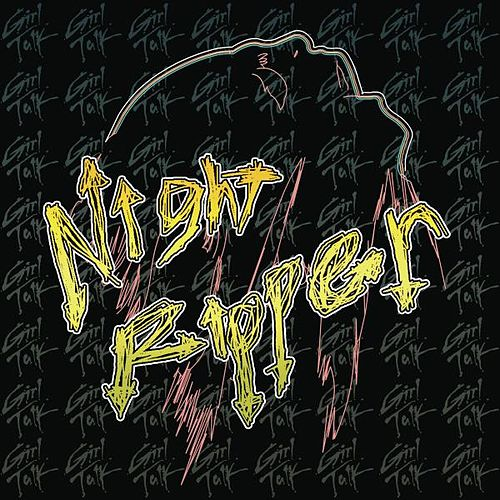 Play & Download Night Ripper by Girl Talk | Napster
