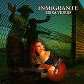 Play & Download Inmigrante by Erika Vidrio | Napster