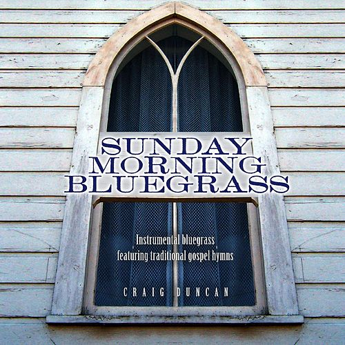 Play & Download Sunday Morning Bluegrass by Craig Duncan | Napster